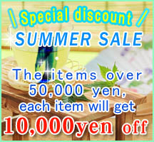 SUMMER SPECIAL SALE!  The items over 50,000 yen,each item gets10,000yen off!